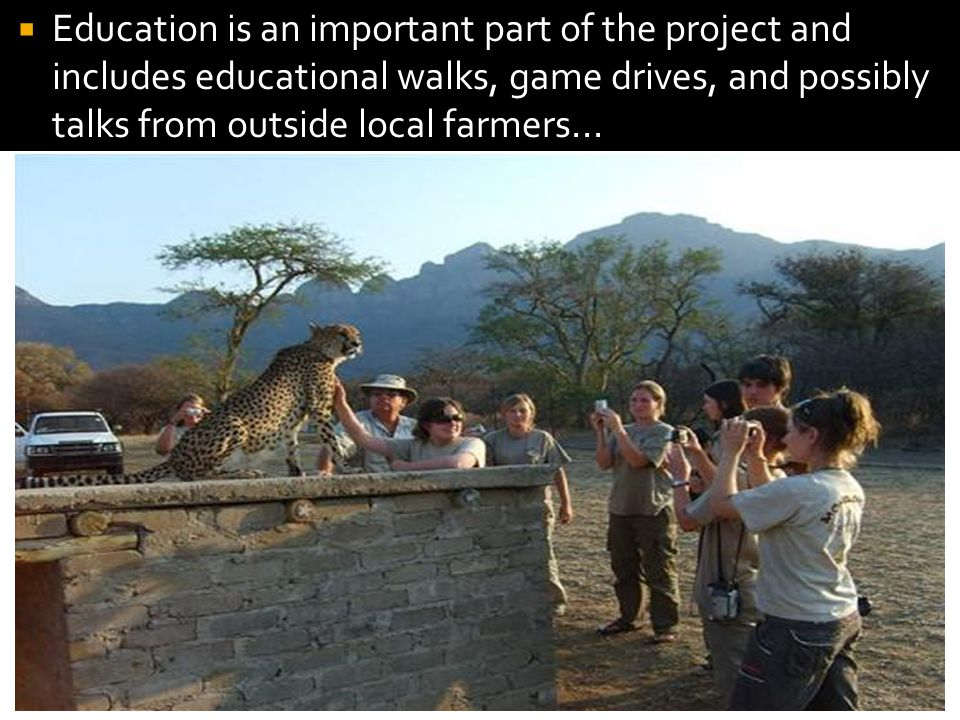  Education is an important part of the project and includes educational walks, game drives, and possibly talks from outside local farmers...