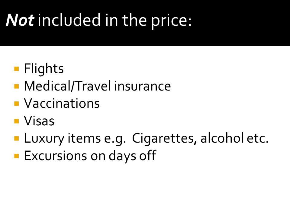  Flights  Medical/Travel insurance  Vaccinations  Visas  Luxury items e.g.