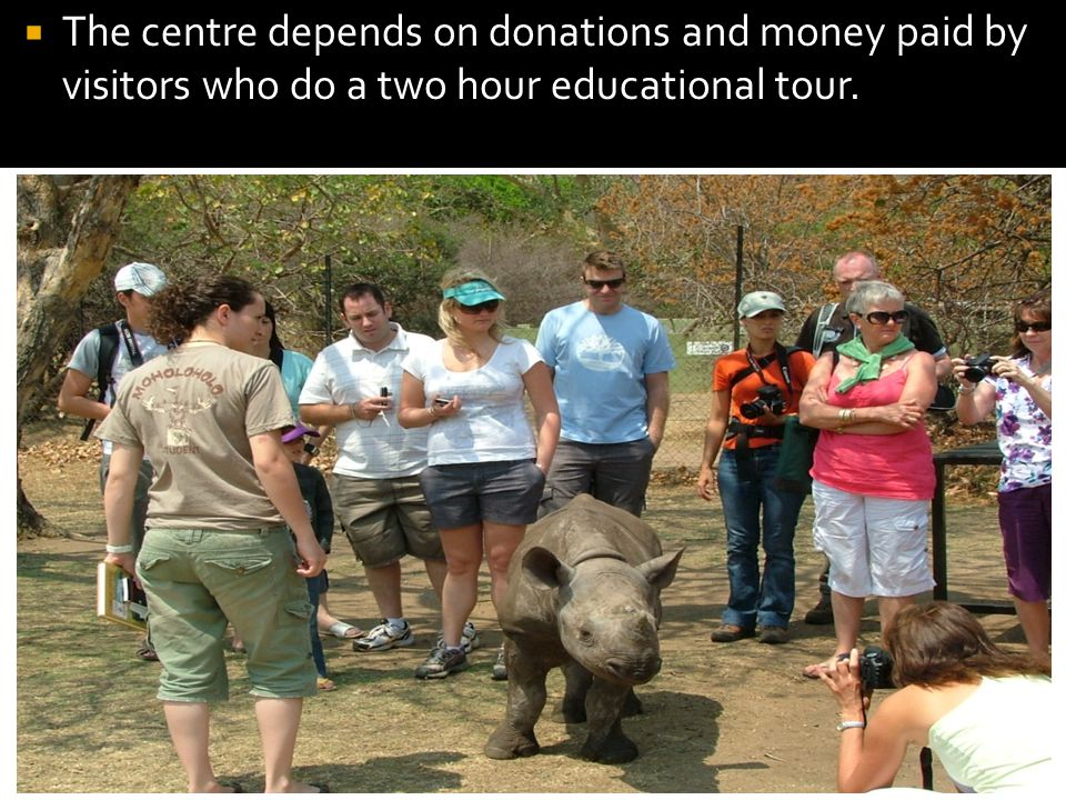  The centre depends on donations and money paid by visitors who do a two hour educational tour.