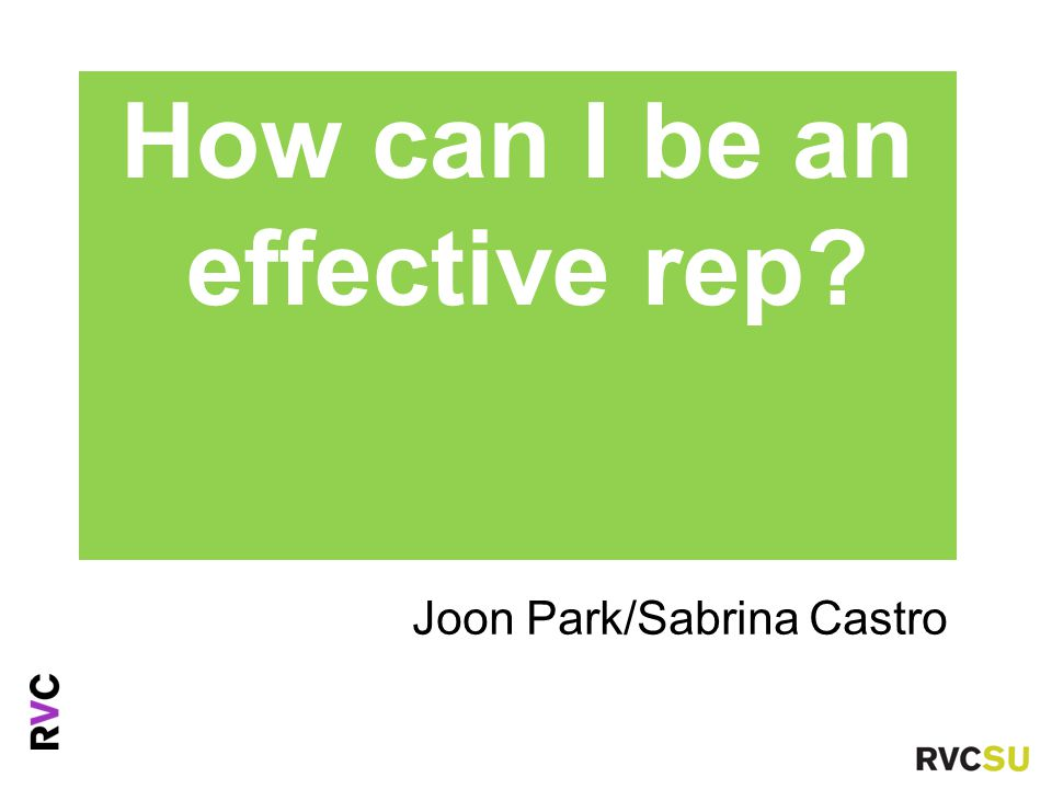 Joon Park/Sabrina Castro Ms Fiona Nouri Advice Centre Manager How can I be an effective rep
