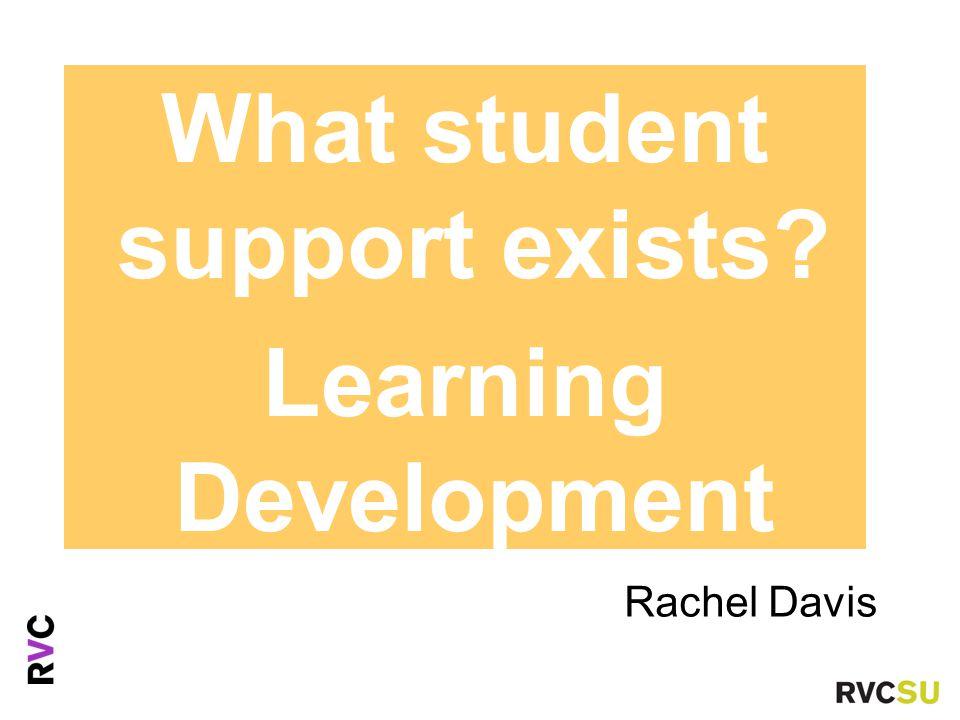 Rachel Davis Ms Fiona Nouri Advice Centre Manaer What student support exists? Learning Development