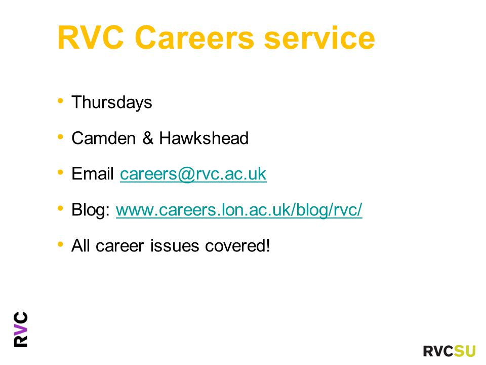 RVC Careers service Thursdays Camden & Hawkshead Email careers@rvc.ac.ukcareers@rvc.ac.uk Blog: www.careers.lon.ac.uk/blog/rvc/www.careers.lon.ac.uk/blog/rvc/ All career issues covered!
