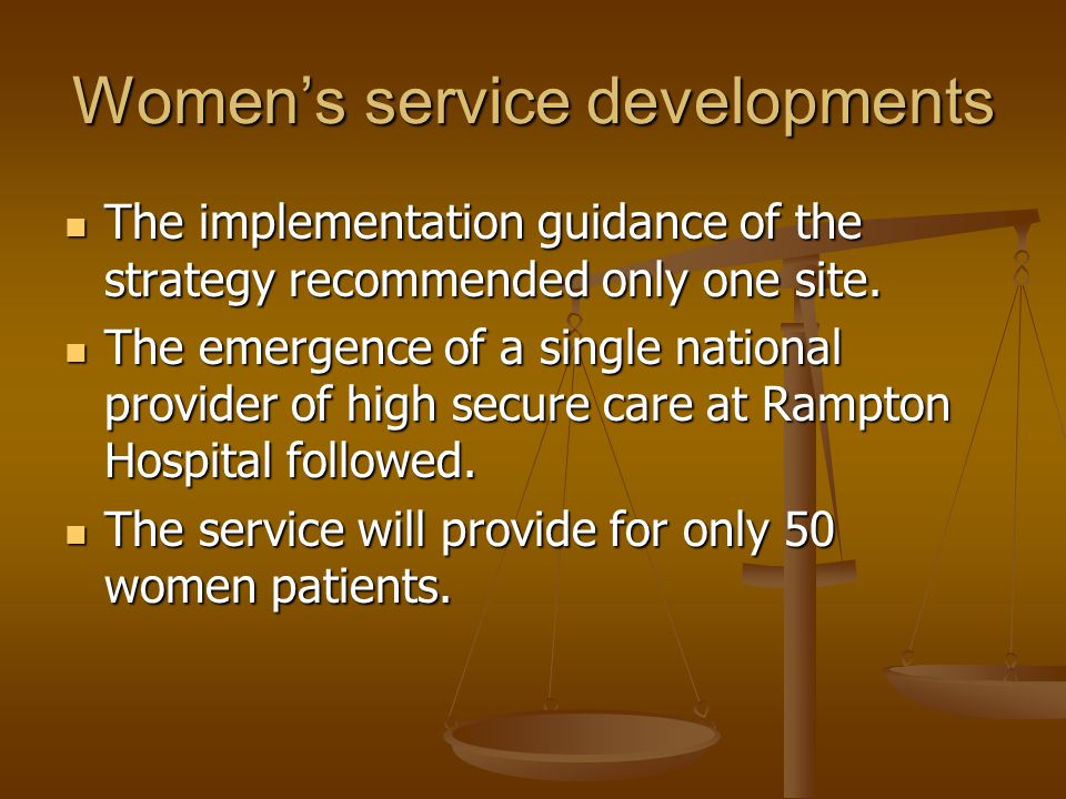 Women's service developments The implementation guidance of the strategy recommended only one site. The implementation guidance of the strategy recomm