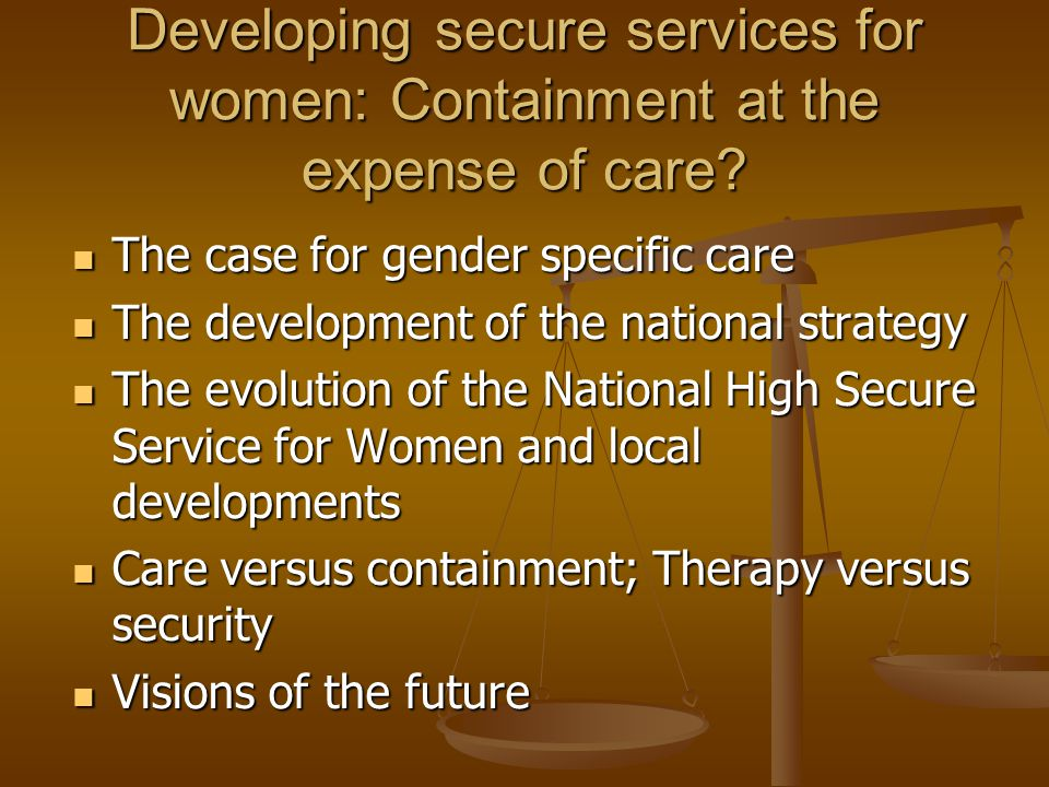 Developing secure services for women: Containment at the expense of care? The case for gender specific care The case for gender specific care The deve
