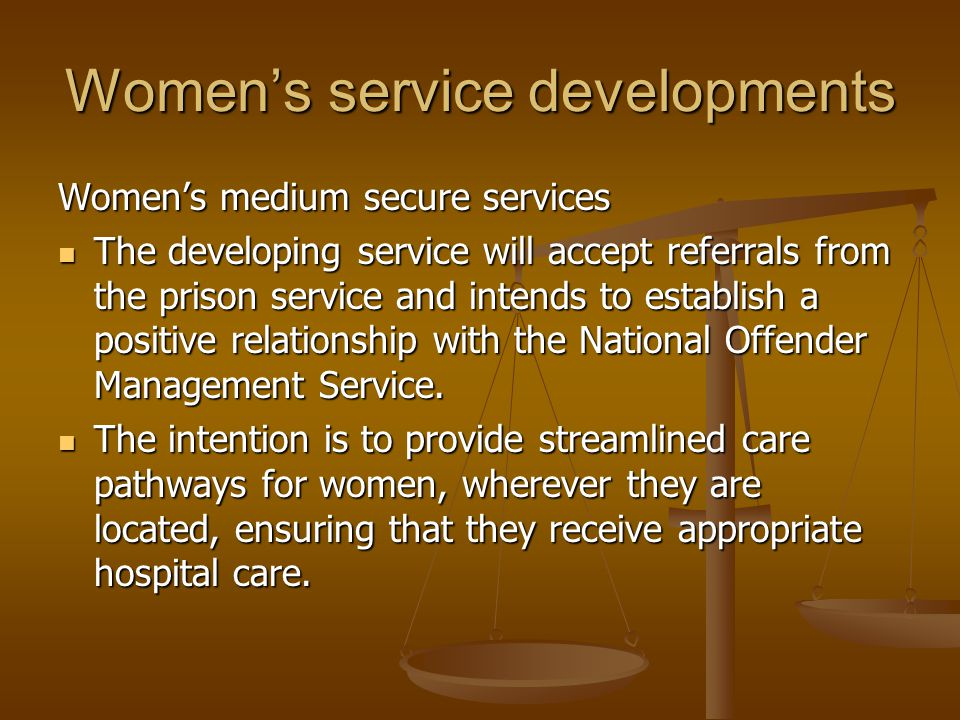 Women's service developments Women's medium secure services The developing service will accept referrals from the prison service and intends to establ