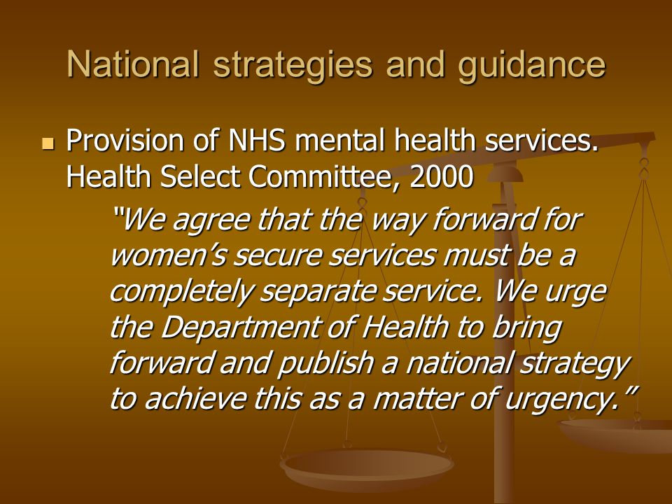 National strategies and guidance Provision of NHS mental health services. Health Select Committee, 2000 Provision of NHS mental health services. Healt