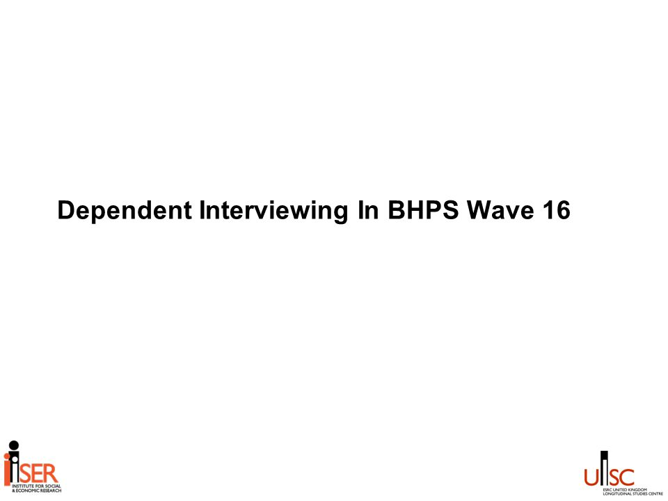 Dependent Interviewing In BHPS Wave 16