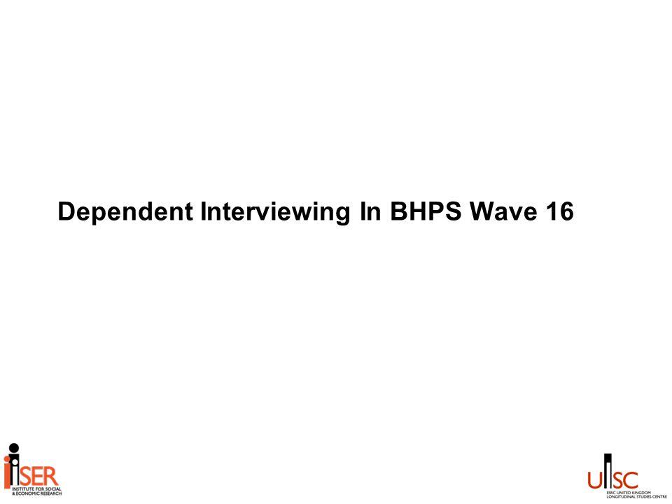 Dependent Interviewing In BHPS Wave 16