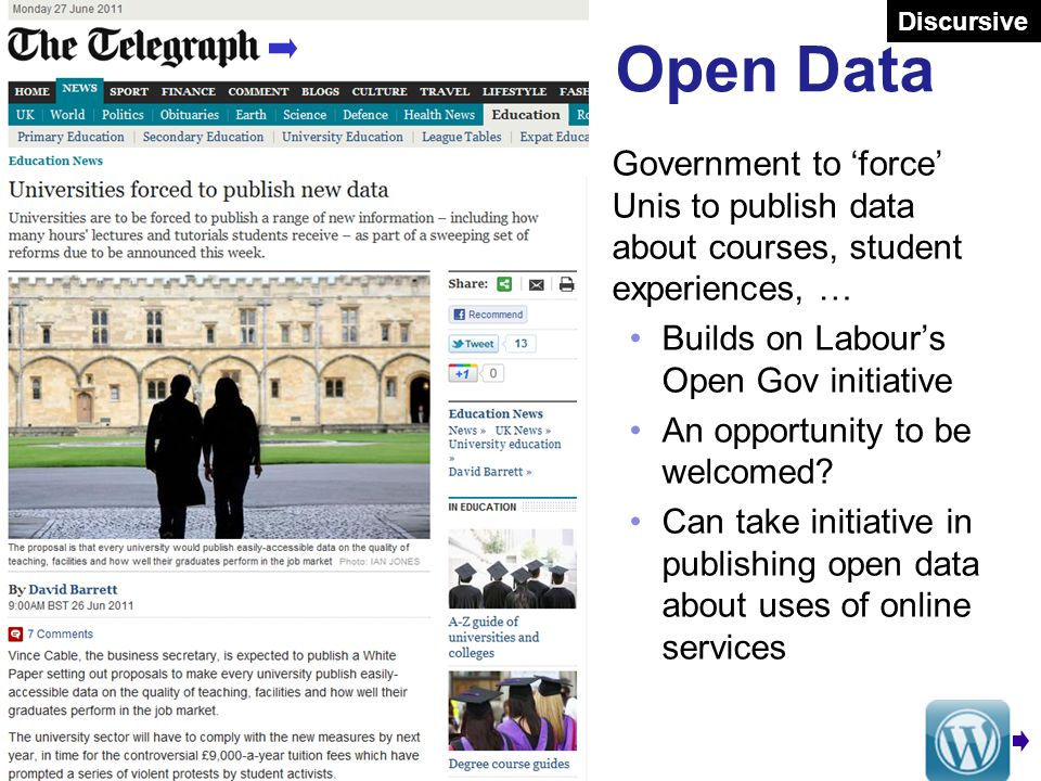 Open Data Government to 'force' Unis to publish data about courses, student experiences, … Builds on Labour's Open Gov initiative An opportunity to be