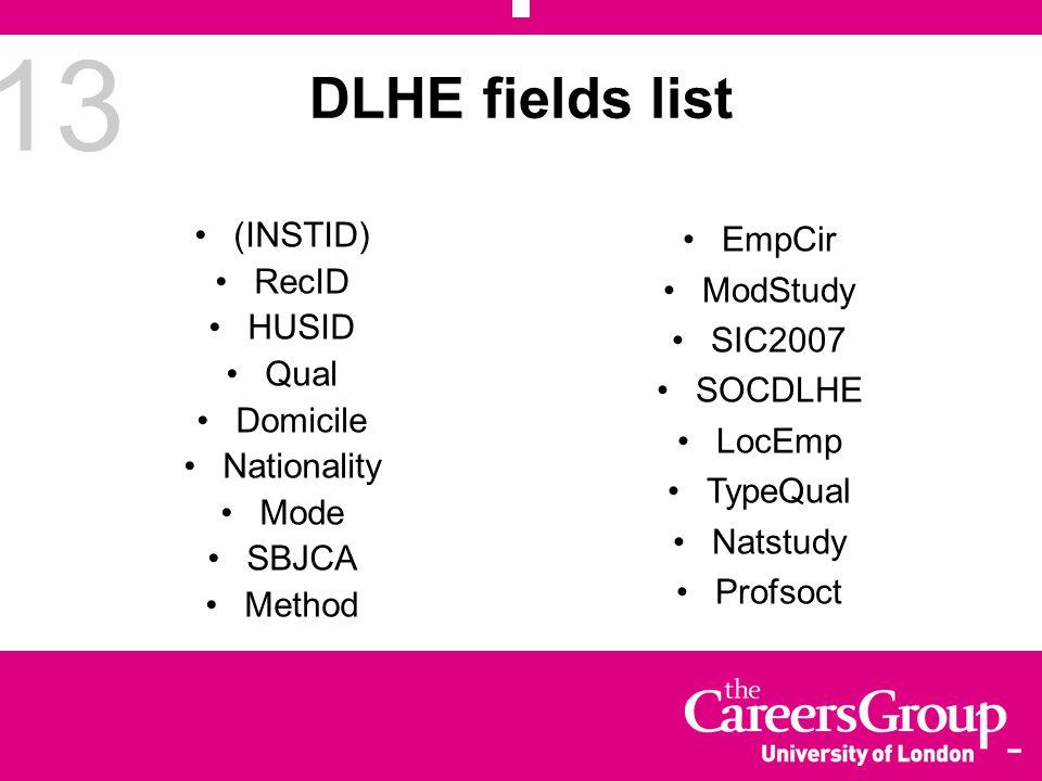 13 DLHE fields list (INSTID) RecID HUSID Qual Domicile Nationality Mode SBJCA Method EmpCir ModStudy SIC2007 SOCDLHE LocEmp TypeQual Natstudy Profsoct