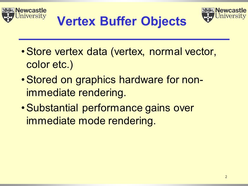 2 Vertex Buffer Objects Store vertex data (vertex, normal vector, color etc.) Stored on graphics hardware for non- immediate rendering.