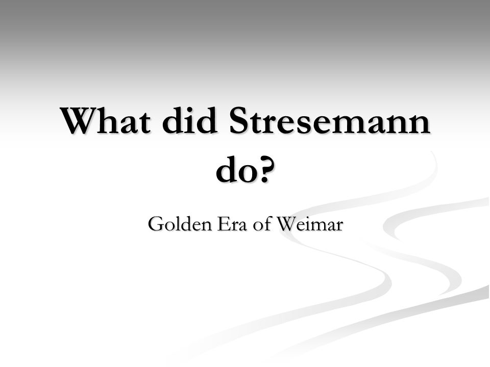 What did Stresemann do Golden Era of Weimar