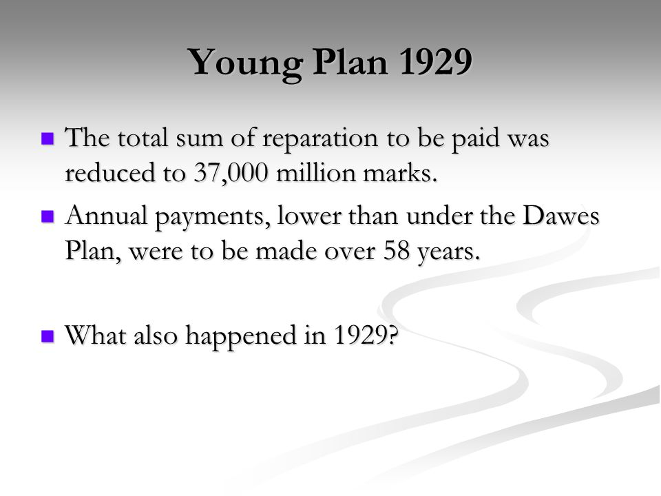 Young Plan 1929 The total sum of reparation to be paid was reduced to 37,000 million marks.