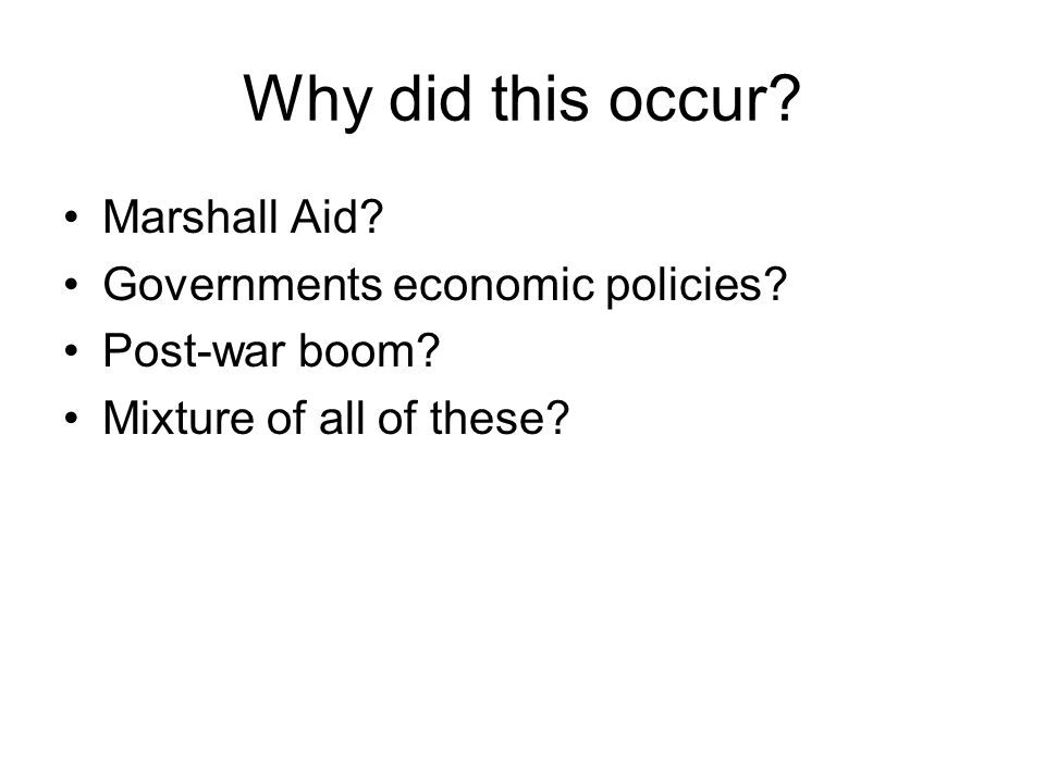Why did this occur? Marshall Aid? Governments economic policies? Post-war boom? Mixture of all of these?