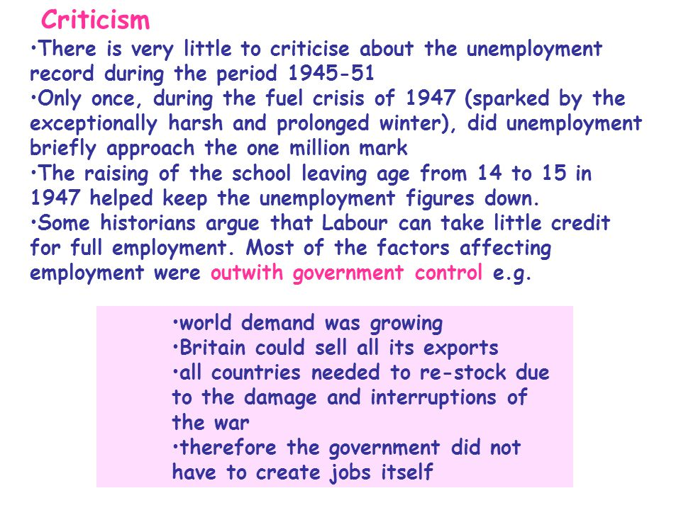 Criticism There is very little to criticise about the unemployment record during the period 1945-51 Only once, during the fuel crisis of 1947 (sparked