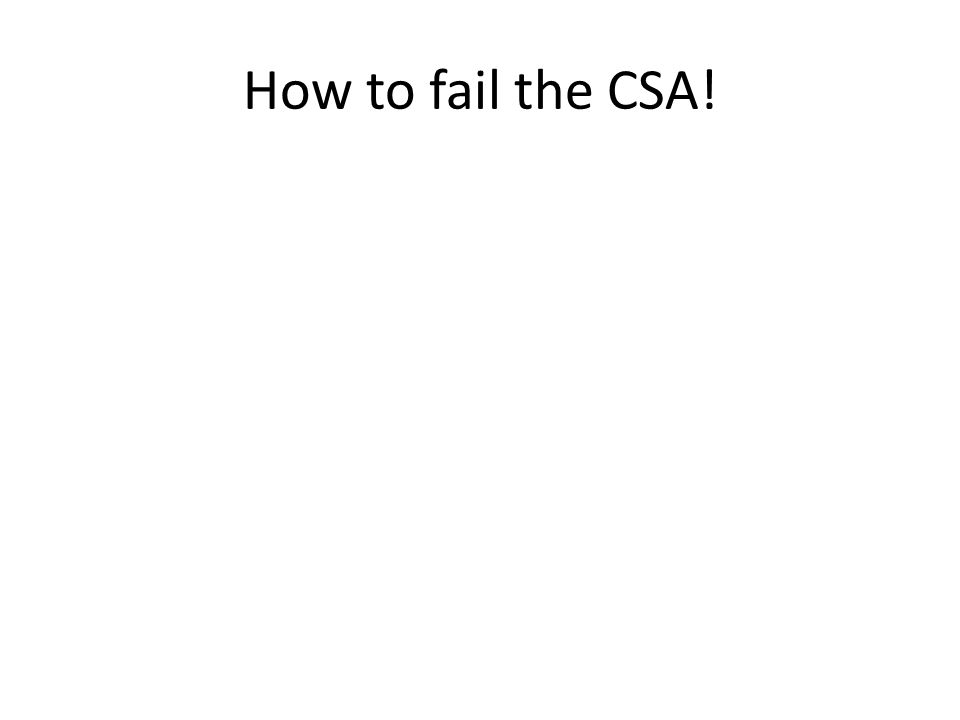 How to fail the CSA!