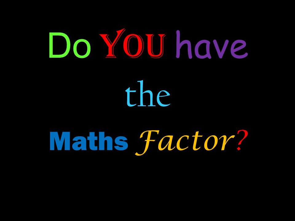 Do you have the Maths Factor