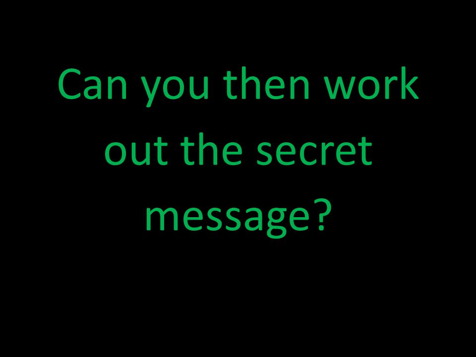 Can you then work out the secret message