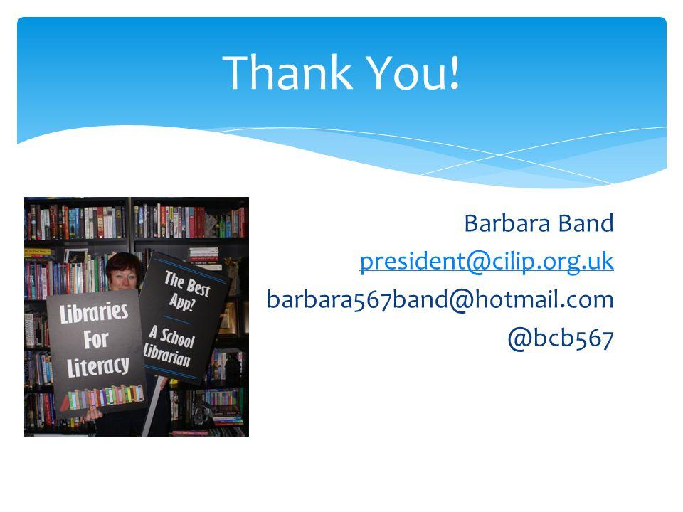 Barbara Band president@cilip.org.uk barbara567band@hotmail.com @bcb567 Thank You!