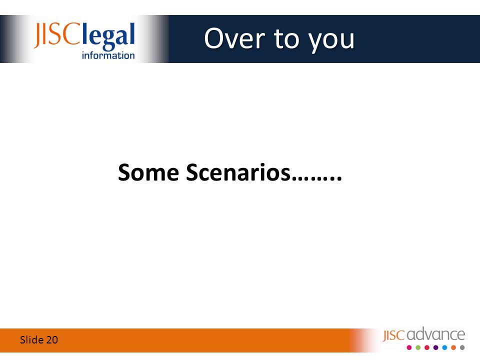 Slide 20 Some Scenarios…….. Over to you Over to you