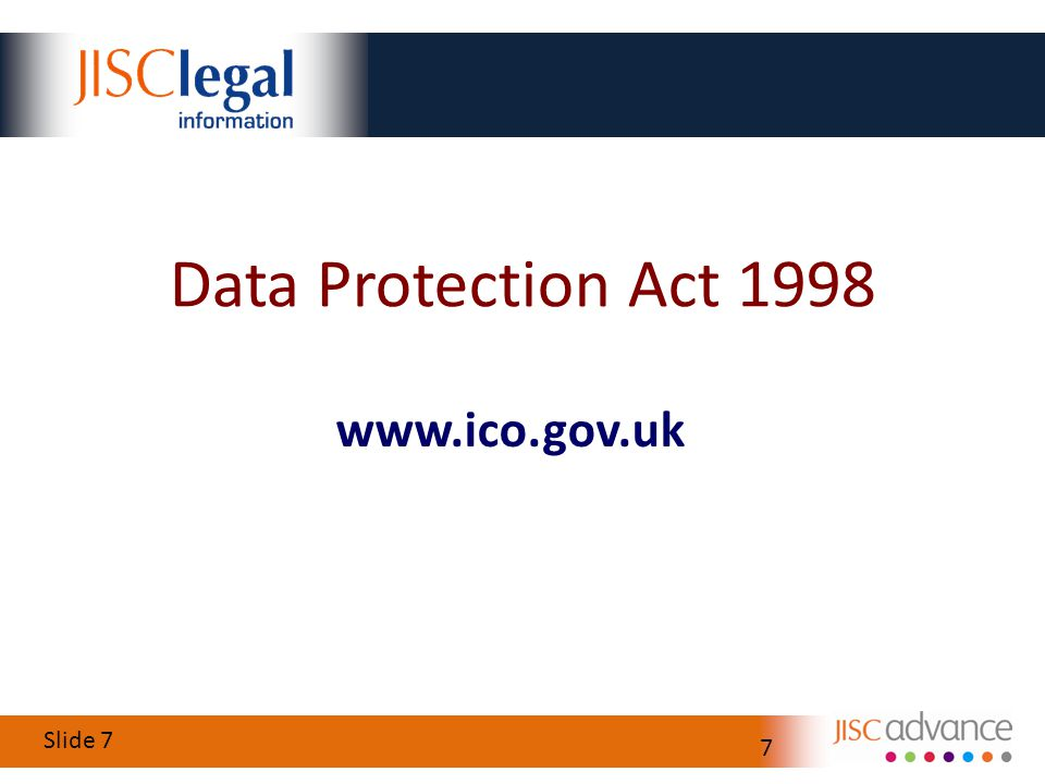 Slide 7 7 www.ico.gov.uk Data Protection Act 1998