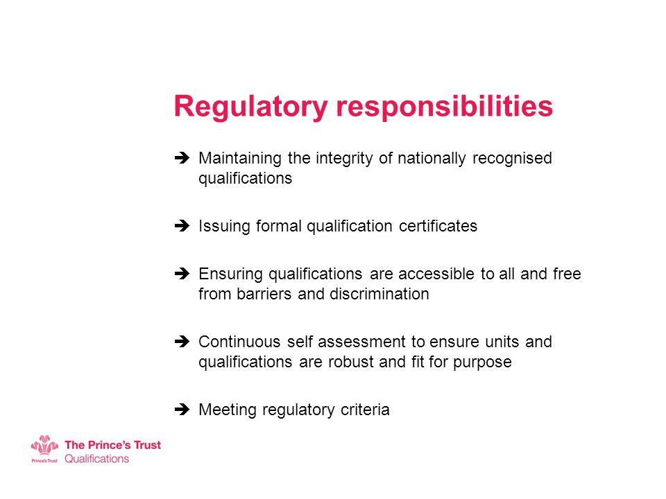 Regulatory responsibilities  Maintaining the integrity of nationally recognised qualifications  Issuing formal qualification certificates  Ensuring