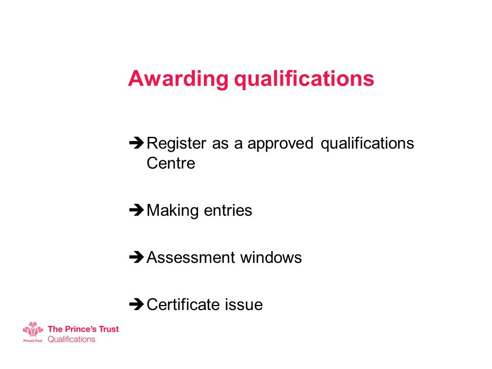 Awarding qualifications  Register as a approved qualifications Centre  Making entries  Assessment windows  Certificate issue