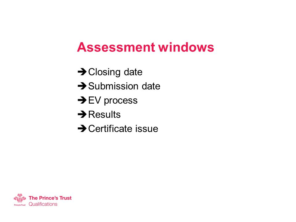 Assessment windows  Closing date  Submission date  EV process  Results  Certificate issue