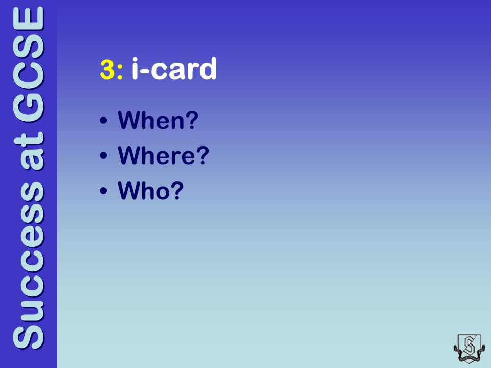 Success at GCSE 3: i-card When Where Who
