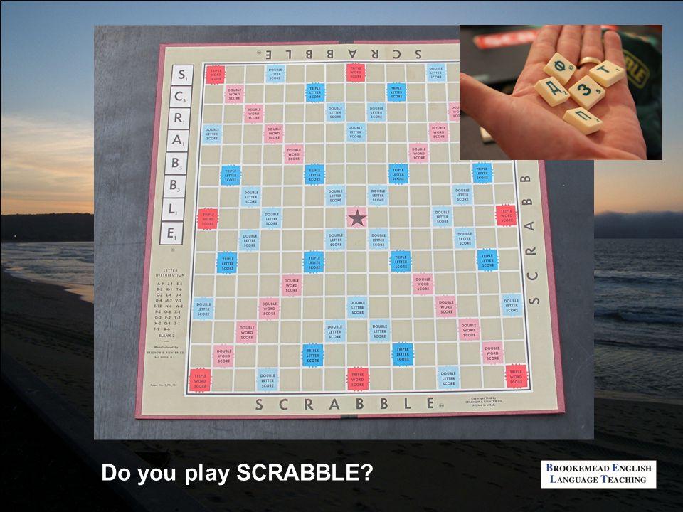 Do you play SCRABBLE?