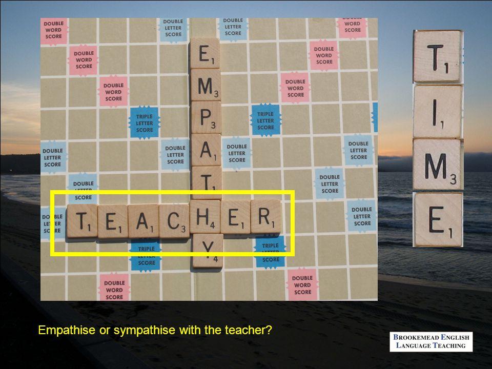 Empathise or sympathise with the teacher?