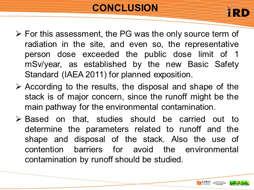 CONCLUSION  For this assessment, the PG was the only source term of radiation in the site, and even so, the representative person dose exceeded the public dose limit of 1 mSv/year, as established by the new Basic Safety Standard (IAEA 2011) for planned exposition.
