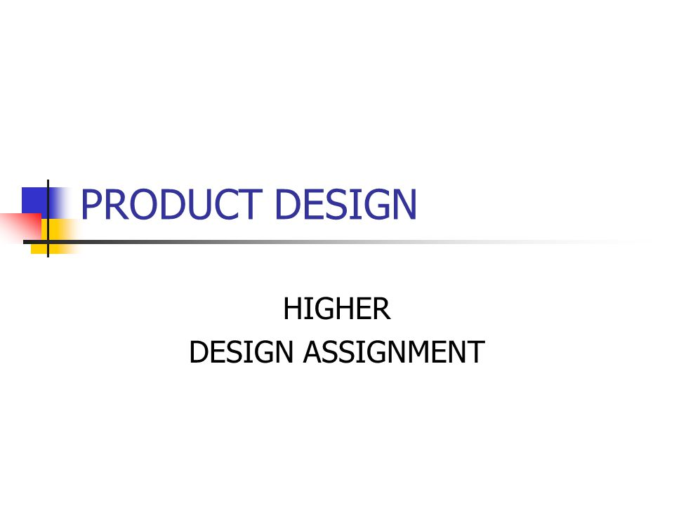 PRODUCT DESIGN HIGHER DESIGN ASSIGNMENT