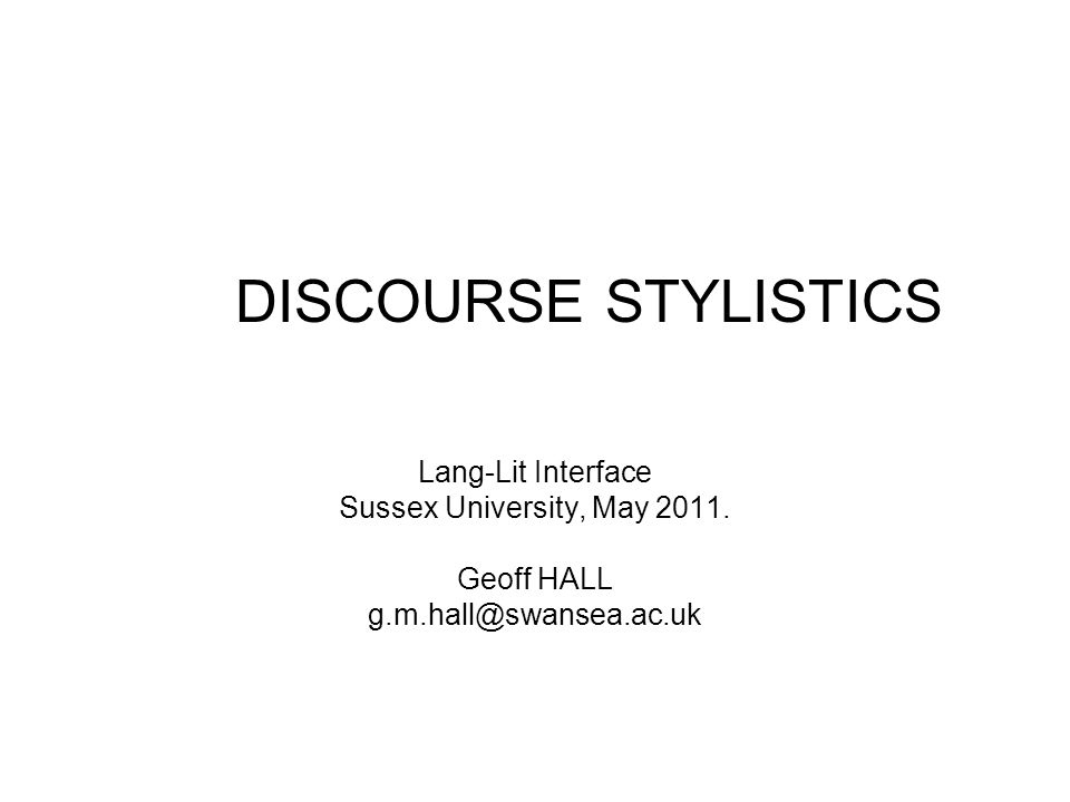 DISCOURSE STYLISTICS Lang-Lit Interface Sussex University, May 2011.