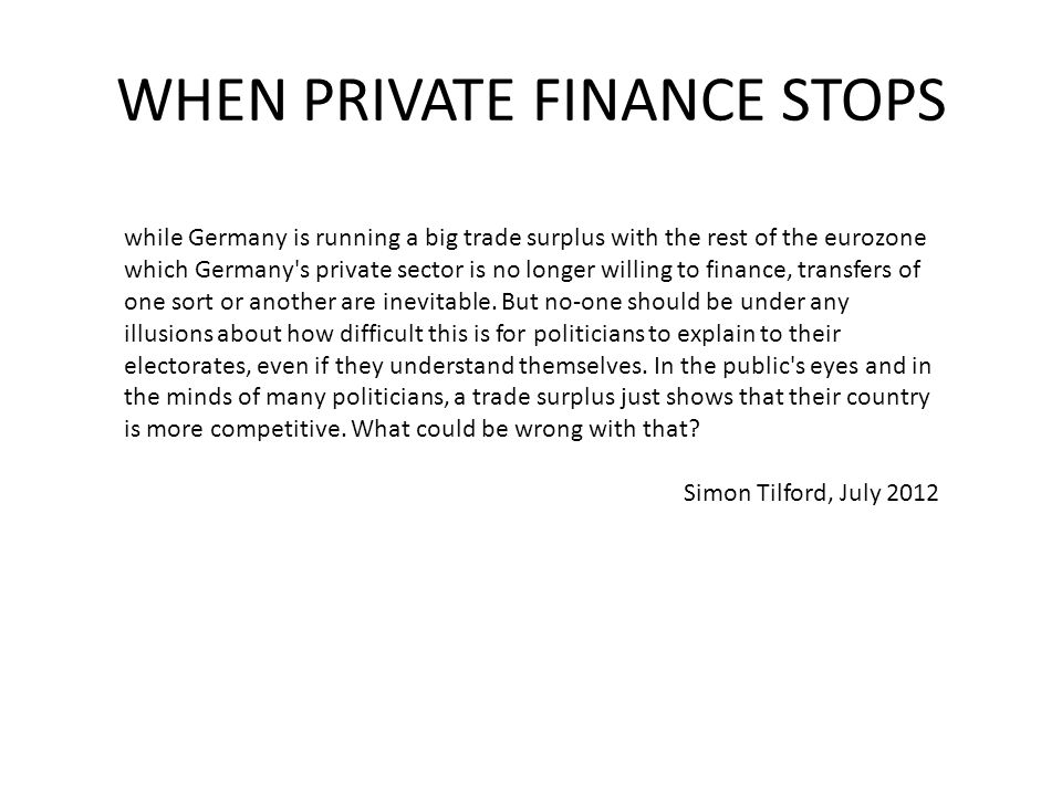 while Germany is running a big trade surplus with the rest of the eurozone which Germany s private sector is no longer willing to finance, transfers of one sort or another are inevitable.