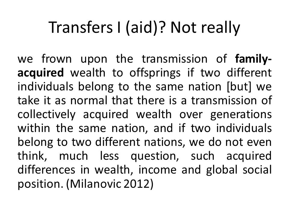 Transfers I (aid)? Not really we frown upon the transmission of family- acquired wealth to offsprings if two different individuals belong to the same