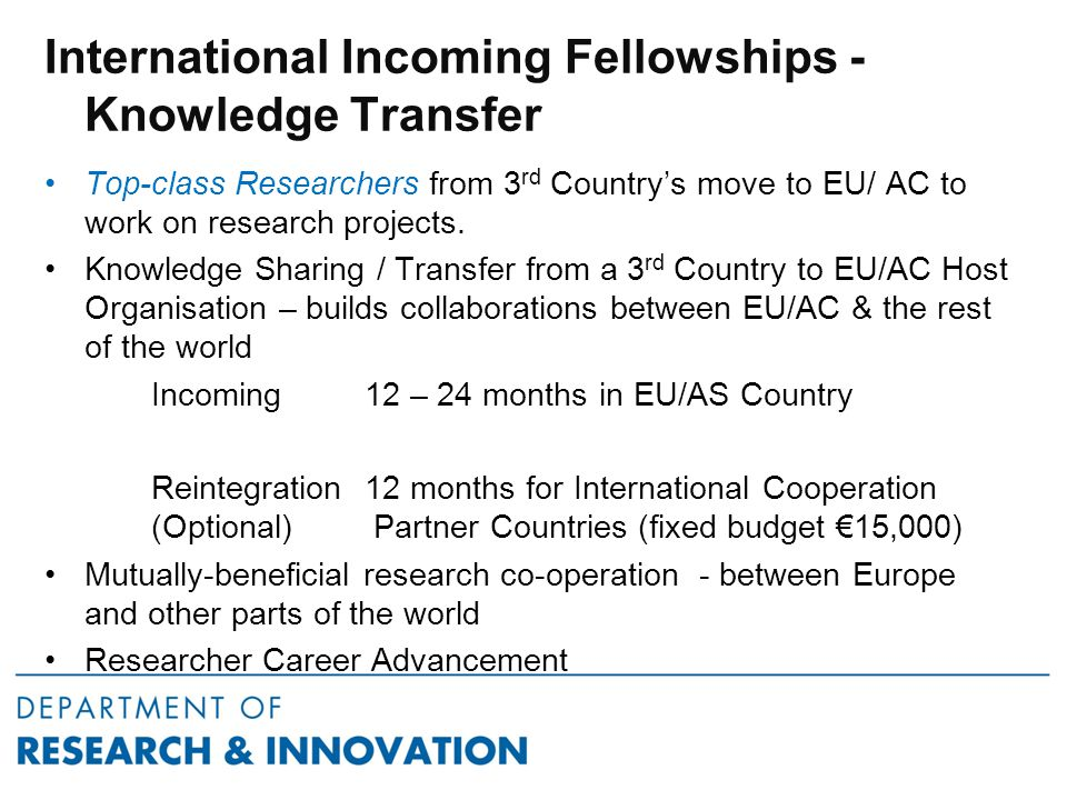 International Incoming Fellowships - Knowledge Transfer Top-class Researchers from 3 rd Country's move to EU/ AC to work on research projects.