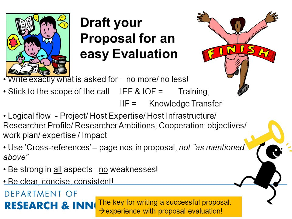 Draft your Proposal for an easy Evaluation Write exactly what is asked for – no more/ no less.