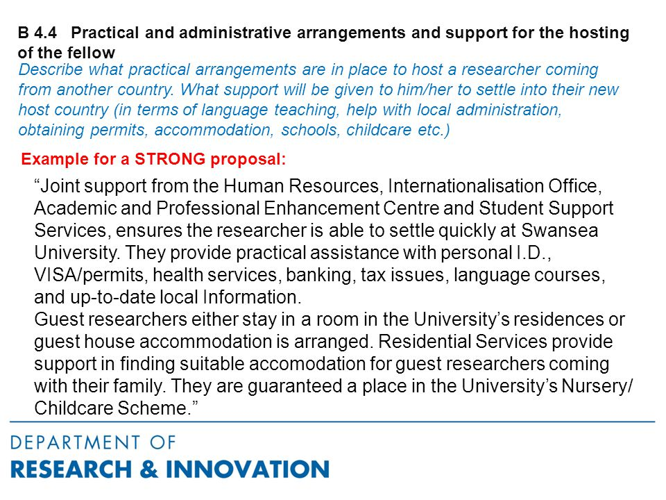 B 4.4 Practical and administrative arrangements and support for the hosting of the fellow Joint support from the Human Resources, Internationalisation Office, Academic and Professional Enhancement Centre and Student Support Services, ensures the researcher is able to settle quickly at Swansea University.