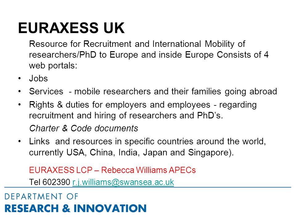 EURAXESS UK Resource for Recruitment and International Mobility of researchers/PhD to Europe and inside Europe Consists of 4 web portals: Jobs Services - mobile researchers and their families going abroad Rights & duties for employers and employees - regarding recruitment and hiring of researchers and PhD's.