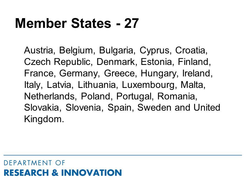 Member States - 27 Austria, Belgium, Bulgaria, Cyprus, Croatia, Czech Republic, Denmark, Estonia, Finland, France, Germany, Greece, Hungary, Ireland, Italy, Latvia, Lithuania, Luxembourg, Malta, Netherlands, Poland, Portugal, Romania, Slovakia, Slovenia, Spain, Sweden and United Kingdom.