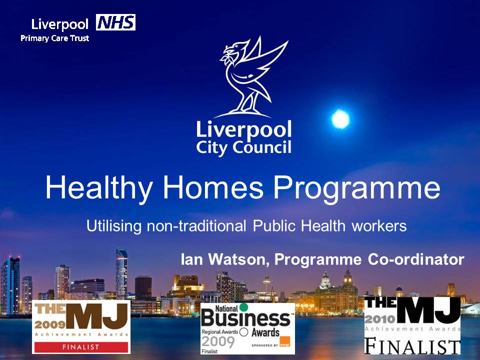 Healthy Homes Programme Utilising non-traditional Public Health workers Ian Watson, Programme Co-ordinator