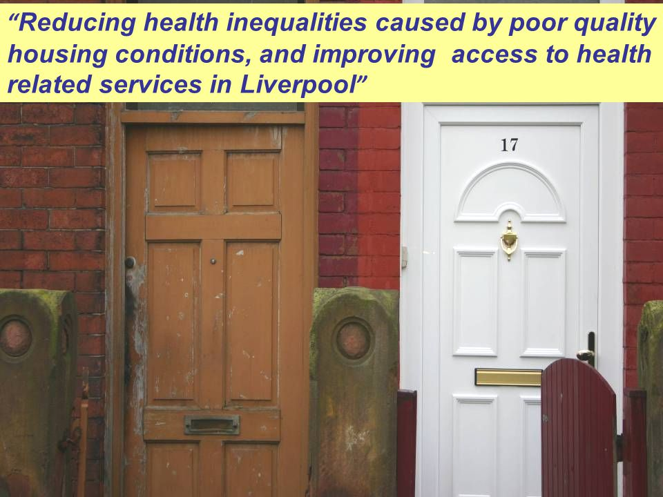 Reducing health inequalities caused by poor quality housing conditions, and improving access to health related services in Liverpool