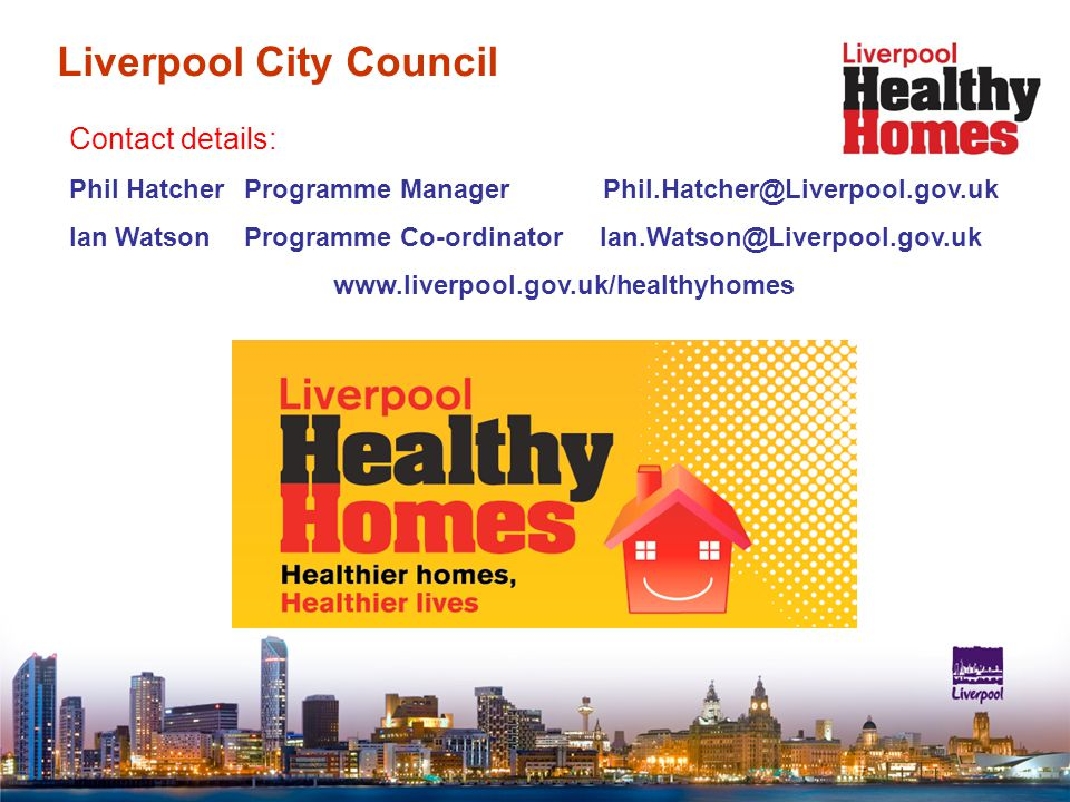 Contact details: Phil Hatcher Programme Manager Ian Watson Programme Co-ordinator   Liverpool City Council
