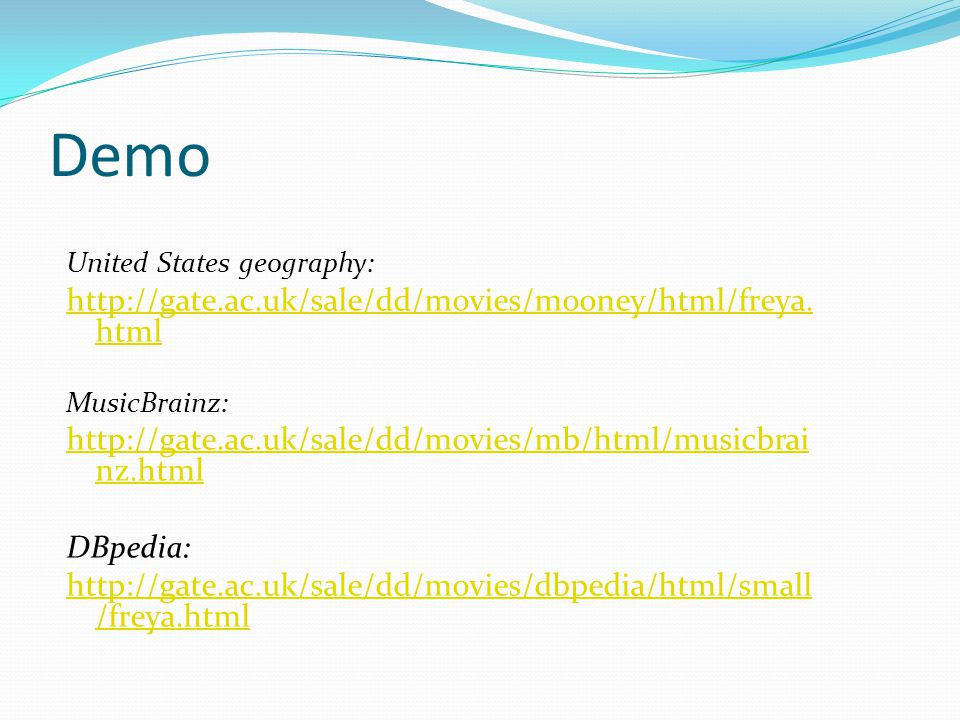 Demo United States geography: http://gate.ac.uk/sale/dd/movies/mooney/html/freya. html MusicBrainz: http://gate.ac.uk/sale/dd/movies/mb/html/musicbrai