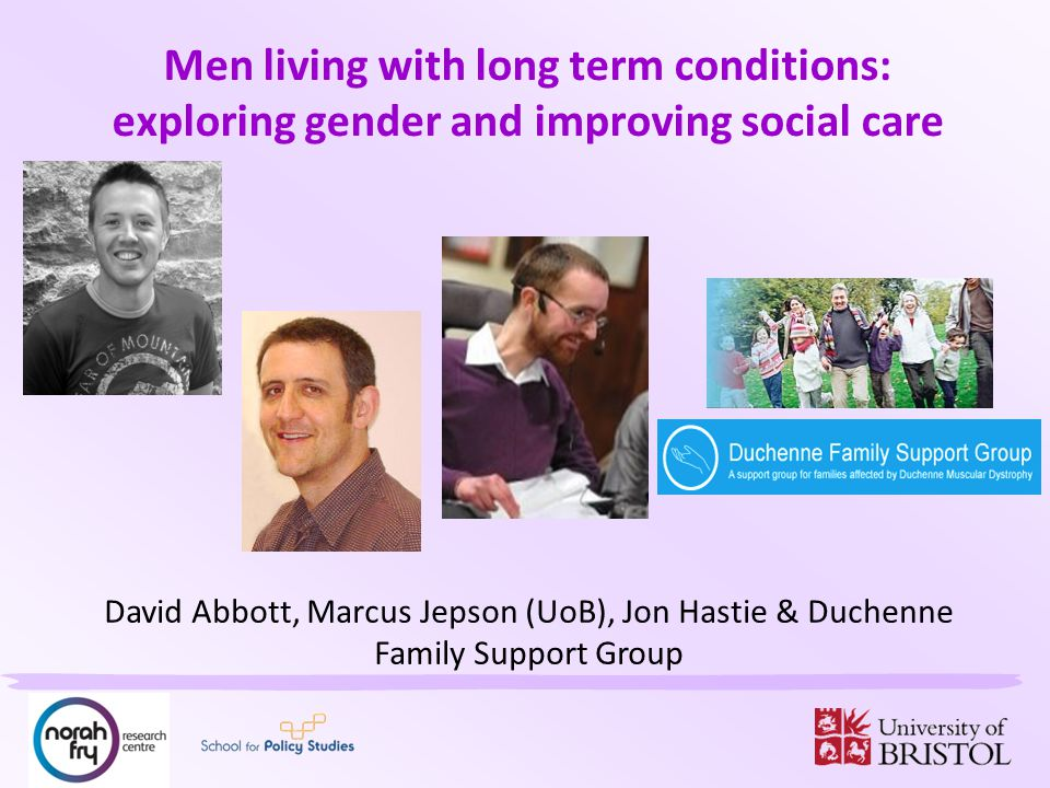 Men living with long term conditions: exploring gender and improving social care David Abbott, Marcus Jepson (UoB), Jon Hastie & Duchenne Family Support Group