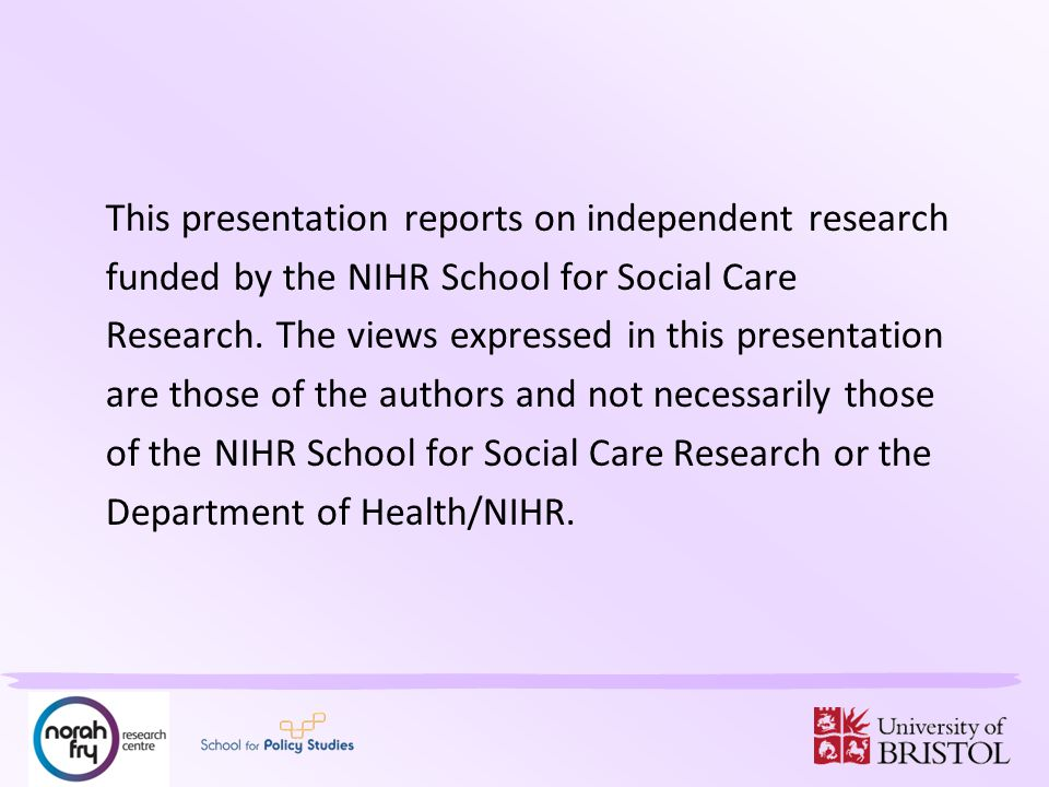 This presentation reports on independent research funded by the NIHR School for Social Care Research. The views expressed in this presentation are tho