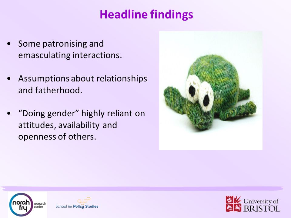 Headline findings Some patronising and emasculating interactions.