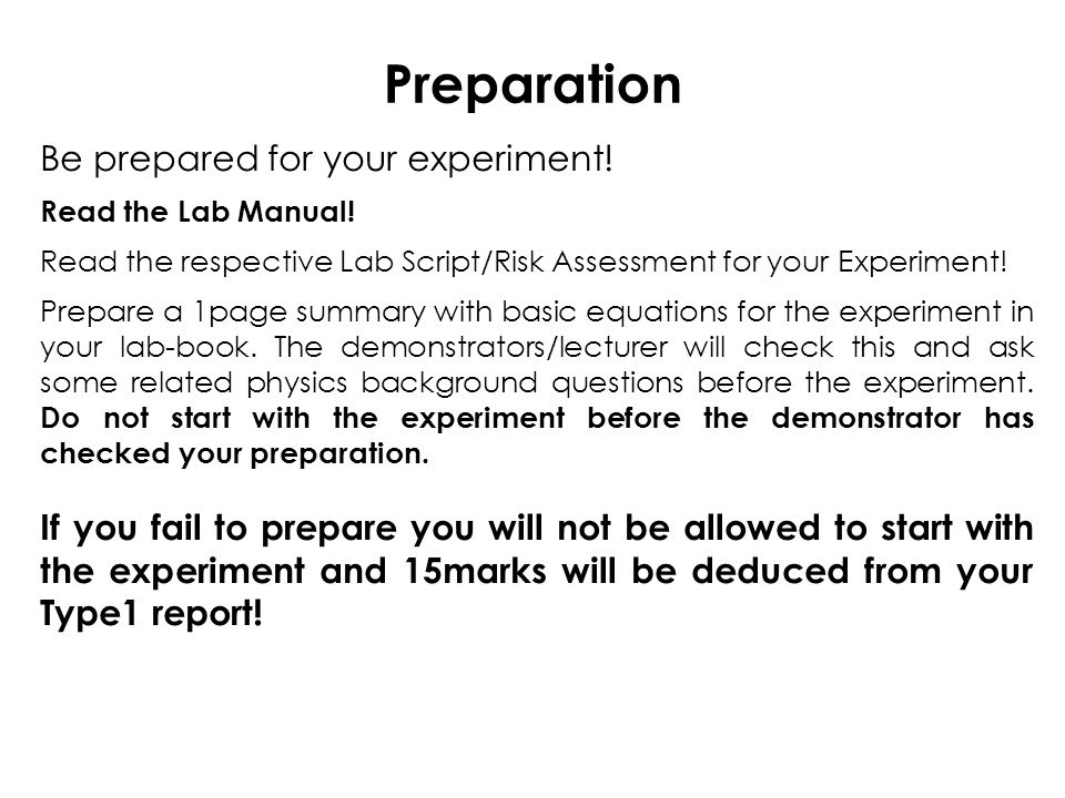 Preparation Be prepared for your experiment. Read the Lab Manual.