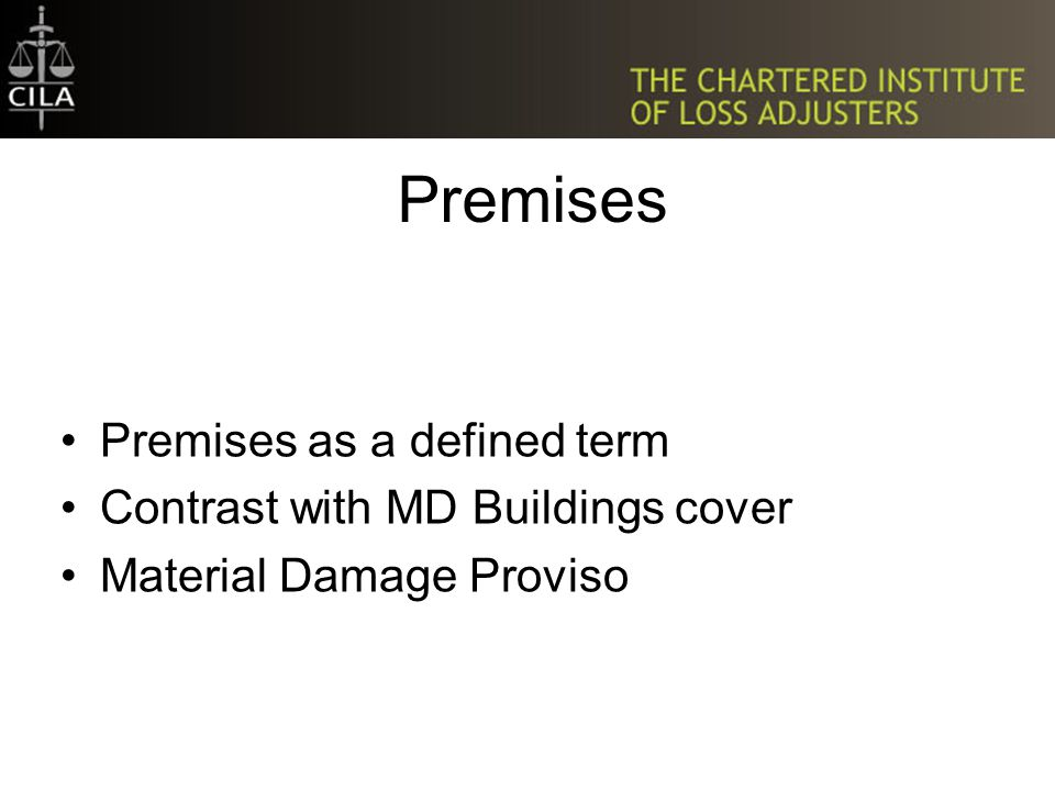 Premises Premises as a defined term Contrast with MD Buildings cover Material Damage Proviso